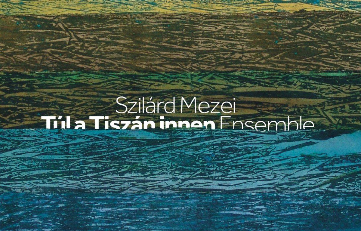 Szilárd Mezei Túl A Tiszán Innen Ensemble – Vajdasági Magyar Népdalok (2014)