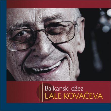 Branislav Lala Kovačev – Balkanski džez Lale Kovačeva (2013)